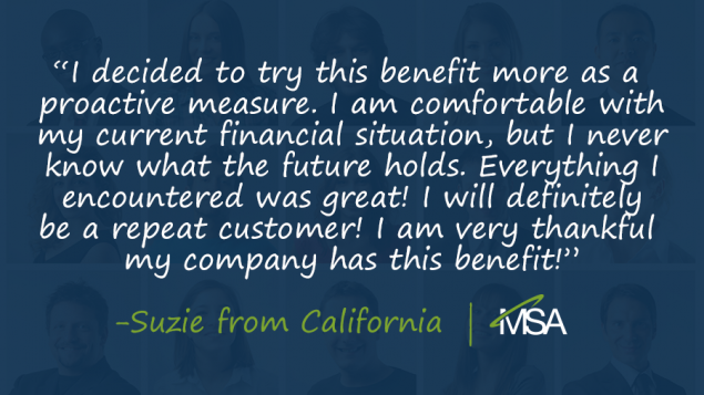 quote from Suzie in California that says, 'I decided to try this benefit more as a proactive measure. I am comfortable with my current financial situation, but I never know what the future holds. Everything I encountered was great! I will definitely be a repeat customer! I am very thankful my company has this benefit!' on a blue overlay covering people's faces in the background