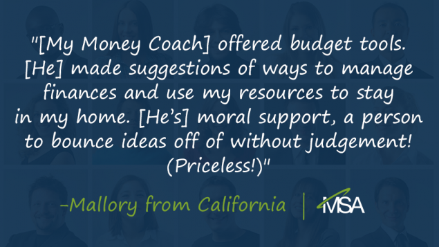 a quote from Mallory in California that says, '[My Money Coach] offered budget tools. [He] made suggestions of ways to manage finances and use my resources to stay in my home. [He's] moral support, a person to bounce ideas off of without judgement! (Priceless!)' on a blue overlay covering people's faces in the background