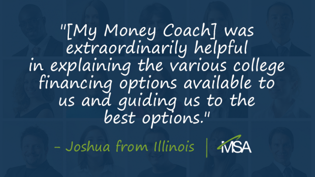 a quote from Joshua in Illinois that says, '[My Money Coach] was extraordinarily helpful in explaining the various college financing options available to us and guiding us to the best options.' with a blue overlay covering people's faces in the background